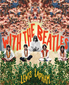 With the Beatles by Lewis Lapham - Book Cover, Pub Melville House 2005 http://kbros.co/2d03nao
